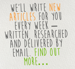 We'll write new articles for you every week – written, researched and delivered by email. Find out more…